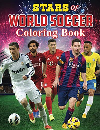 Stars of World Soccer Coloring Book: Amazing Soccer Or Football Coloring Activity Book for Kids and Adults (Sports Coloring Book)