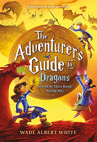 Compare Textbook Prices for The Adventurer's Guide to Dragons and Why They Keep Biting Me The Adventurer's Guide, 2 Reprint Edition ISBN 9780316305327 by White, Wade Albert