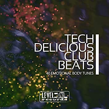 Tech Delicious Club Beats (40 Emotional Body Tunes)