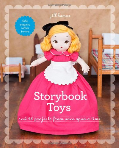 Compare Textbook Prices for Storybook Toys: Sew 16 Projects from Once Upon a Time • Dolls, Puppets, Softies & More  ISBN 9781607055501 by Hamor, Jill