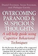 Overcoming Paranoid and Suspicious Thoughts by Freeman, Daniel, Freeman, Jason, Garety, Philippa A. (2006)