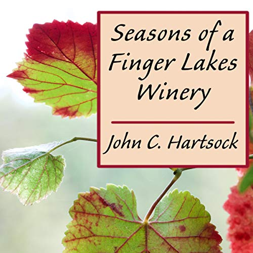 Seasons of a Finger Lakes Winery Audiobook By John C. Hartsock cover art