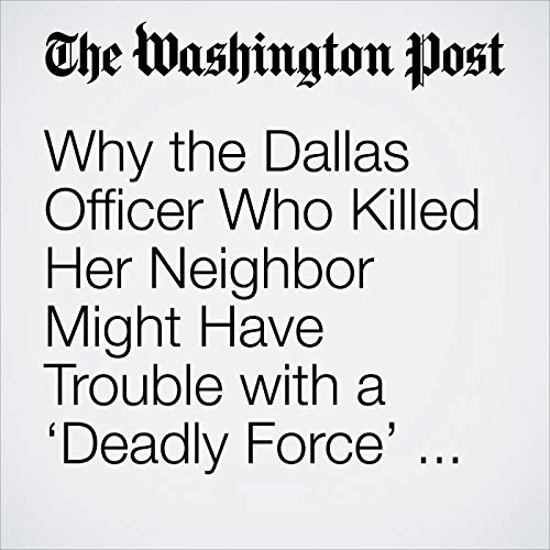 Why the Dallas Officer Who Killed Her Neighbor Might Have Trouble with a 'Deadly Force' Defense copertina