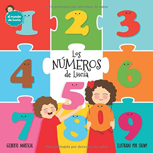 Los números de Lucía: (Lucy´s numbers - Spanish edition) ¡Un libro ilustrado para aprender los números y divertirte! (El mundo de Lucía)