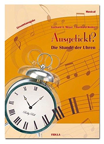 Ausgetickt? - Die Stunde der Uhren: Musical für Kinder und Jugendliche ab 9 Jahren