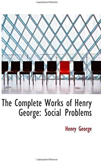 The Complete Works of Henry George: Social Problems