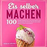 Eis selber machen: 100 leckere Eisrezepte mit und ohne Eismaschine. Von italienischem Eis bis...