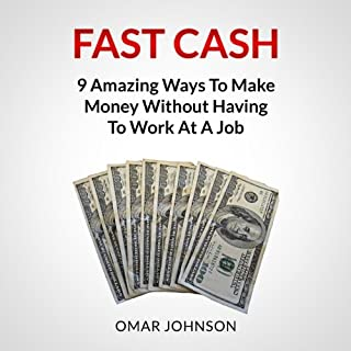 Fast Cash: 9 Amazing Ways to Make Money Without Having to Work at a Job cover art