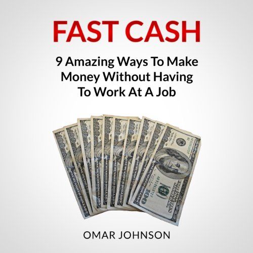 Fast Cash: 9 Amazing Ways to Make Money Without Having to Work at a Job audiobook cover art