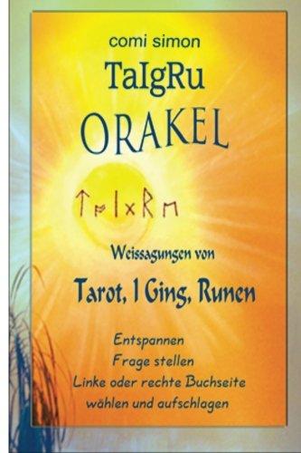 TaIgRu ORAKEL: Weissagungen von Tarot, I Ging, Runen