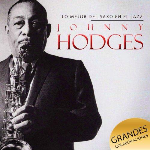 Lo Mejor del Saxo en el Jazz. Johnny Hodges. Grandes Colaboraciones