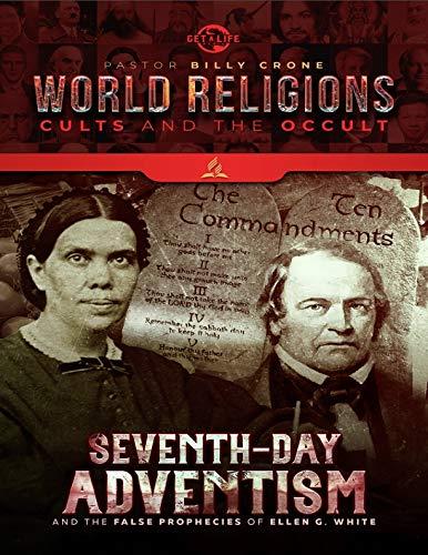 Seventh Day Adventism & the False Prophecies of Ellen G. White