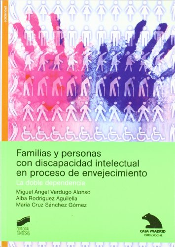 Familias y personas con discapacidad intelectual en proceso de envejecimiento: la doble dependencia: 31 (Libros de consulta)