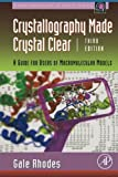 Crystallography Made Crystal Clear: A Guide for Users of Macromolecular Models (Complementary Science) - Gale Rhodes