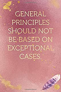 General principles should not be based on exceptional cases.: Funny Office Humor Notebook And Journal Gifts for Coworker /...