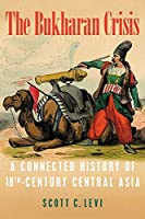 The Bukharan Crisis: A Connected History of 18th Century Central Asia (Central Eurasia in Context)