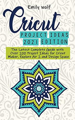 Cricut project ideas 2021 edition: The Latest Complete Guide