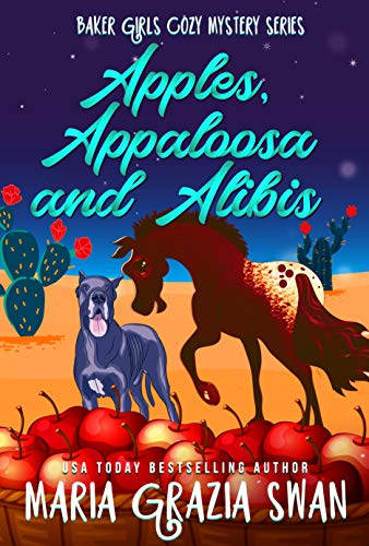 Apples, Appaloosa and Alibis (Baker Girls Cozy Mystery Book 4) by [Maria Grazia Swan]