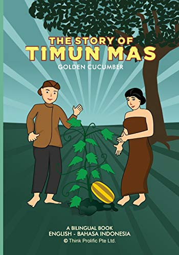 The Story of Timun Mas (Golden Cucumber): English Indonesian Bilingual Book (Indonesian Folklore Series)