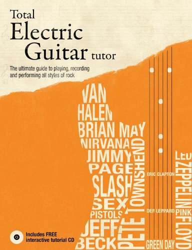 Total Electric Guitar Tutor: The Ultimate Guide to Playing, Recording and Performing All Styles of Rock