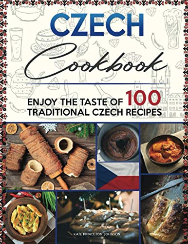 Compare Textbook Prices for Czech Cookbook: Enjoy the Taste of 100 Traditional Czech Recipes  ISBN 9798710106310 by Johnson, Kate  Princeton