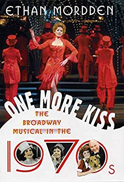 One More Kiss: The Broadway Musical in the 1970s (The History of the Broadway Musical Book 6)