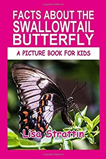 Facts About the Swallowtail Butterfly (A Picture Book for Kids)