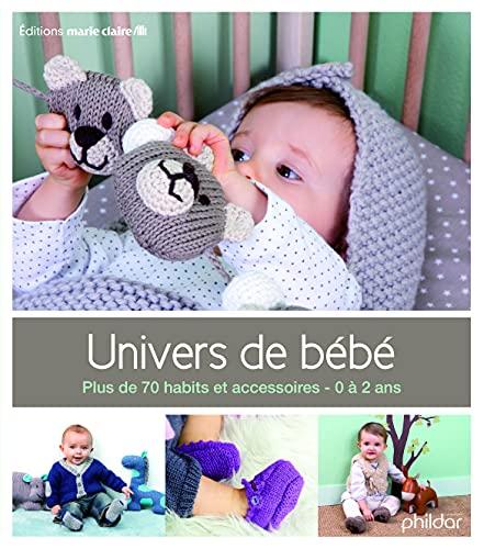 Univers de bébé : Plus de 70 habits et accessoires, 0-2 ans