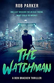 The Watchman: A pacy, action-packed international thriller (Ben Bracken Book 5) by [Rob Parker]