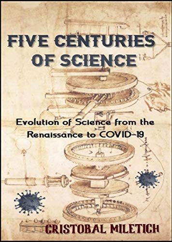 Five Centuries of Science: Evolution of Science from the Renaissance to COVID-19