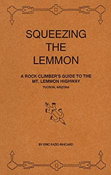 Paperback SQUEEZING THE LEMMON: A rock climber's guide to the Mt. Lemmon Highway, Tucson, Arizona [ First edition ] Book