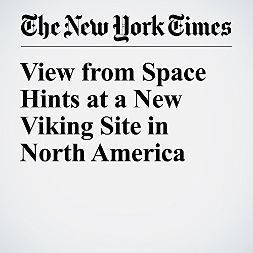 View from Space Hints at a New Viking Site in North America cover art