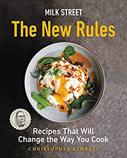Milk Street: The New Rules: Recipes That Will Change the Way You Cook by [Christopher Kimball]