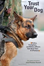 Trust Your Dog: Police, Firefighters, and Military Officers Talk About Their K-9 Partners
