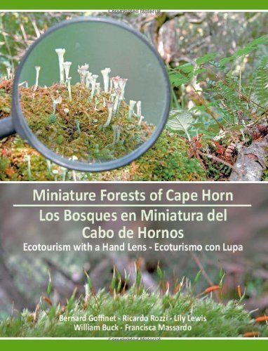 Miniature Forests of Cape Horn: Ecotourism with a Hand Lens Bilingual edition by Goffinet, Bernard, Rozzi, Ricardo, Lewis, Lily, Buck, Willia (2012) Taschenbuch
