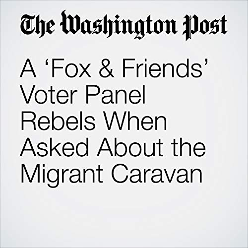 A 'Fox & Friends' Voter Panel Rebels When Asked About the Migrant Caravan copertina
