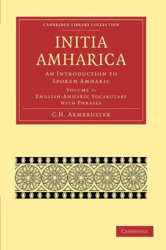 Initia Amharica 3 Volume Paperback Set: Initia Amharica: An Introduction to Spoken Amharic Volume 2 (Cambridge Library Collection - Linguistics)