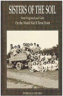 Sisters of the Soil - West Virginia Land Girls on the World War II Farm Front