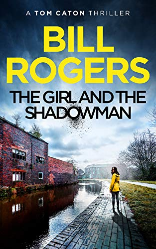 THE GIRL AND THE SHADOWMAN (DCI Caton Manchester Murder Mysteries Book 11) by [Bill Rogers]