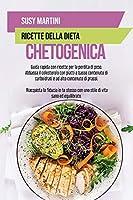 Ricette della Dieta Chetogenica: Guida rapida con ricette per la perdita di peso. Abbassa il colesterolo con piatti a basso contenuto di carboidrati e ad alto contenuto di grassi. Riacquista la fiducia in te stesso con uno stile di vita sano ed equilibrato.