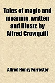 Tales of Magic and Meaning, Written and Illustr. by Alfred Crowquill