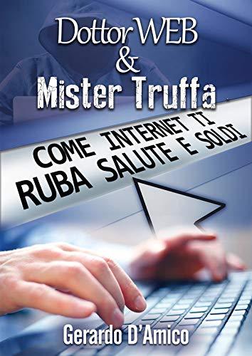 Dottor Web & Mister Truffa: Come Internet Ti Ruba Salute E Soldi