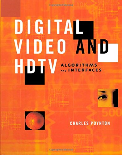 Download Digital Video and HD: Algorithms and Interfaces (The Morgan Kaufmann Series in Computer Graphics) 1558607927