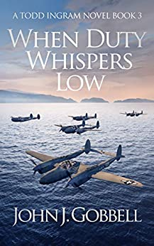 When Duty Whispers Low (The Todd Ingram Series Book 3) by [John J. Gobbell]