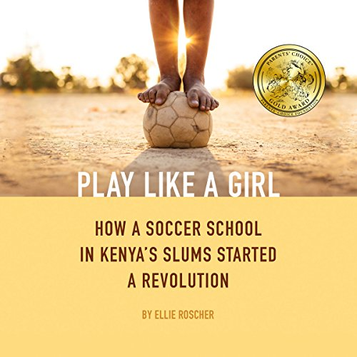 Play Like a Girl     How a Soccer School in Kenya's Slums Started a Revolution              By:                                                                                                                                 Ellie Roscher                               Narrated by:                                                                                                                                 Katherine Fenton                      Length: 8 hrs and 34 mins     6 ratings     Overall 4.2