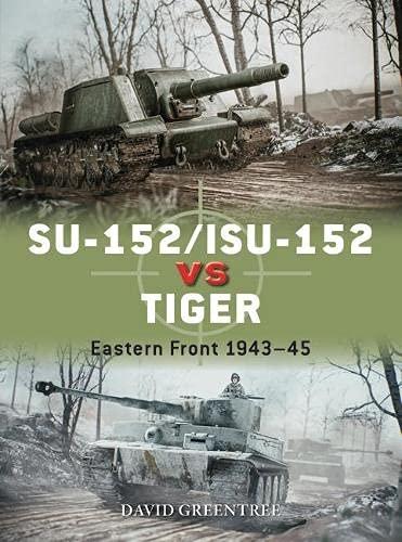Su-152/Isu-152 Vs Tiger: Eastern Front 1943-45