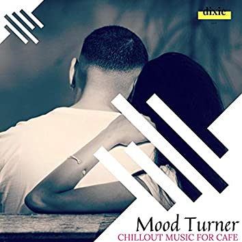 Mood Turner - Chillout Music For Cafe