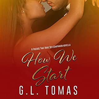 How We Start     Friends That Have Sex              Written by:                                                                                                                                 G.L. Tomas                               Narrated by:                                                                                                                                 Aundrea Mitchell,                                                                                        Logan McAllister                      Length: 1 hr and 35 mins     Not rated yet     Overall 0.0