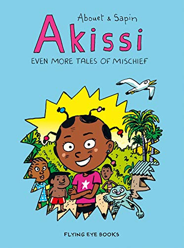Akissi: Even More Tales of Mischief: Akissi Book 3 (Akissi & Sapin, Band 3)