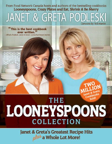 The Looneyspoons Collection: Janet & Greta's Greatest Recipe Hits plus a Whole Lot More